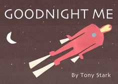 Goodnight Me by Tony Stark || A picture book by ConstructionPaperAndTears || 500px × 360px || #fanart #humor