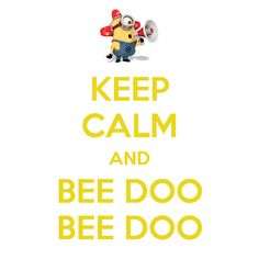 """I love the """"Despicable Me"""" minions! (Actually, they are the only things I liked about Despicable Me) Keep Calm Posters, Keep Calm Quotes, Me Quotes, Funny Quotes, Smart Quotes, Motivational Sayings, Inspirational Quotes, Keep Calm Minions, Minions Love"""