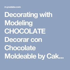 Decorating with Modeling CHOCOLATE Decorar con Chocolate Moldeable by Cakes StepbyStep - YouTube