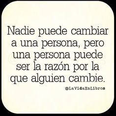 〽️ Nadie puede cambiar a una persona, pero una persona puede ser la razón por la que alguien cambie.