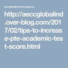 http://aeccglobalind.over-blog.com/2017/02/tips-to-increase-pte-academic-test-score.html