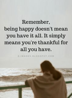 Happiness Quotes Remember, being happy doesn't mean you have it all. It simply means you're Quotes For Him, Cute Quotes, Happy Quotes, Great Quotes, Positive Quotes, Quotes To Live By, Motivational Quotes, Funny Quotes, Inspirational Quotes