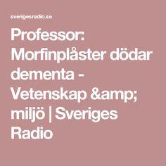Professor: Morfinplåster dödar dementa - Vetenskap & miljö | Sveriges Radio