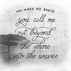 You make me brave by Bethel Music.