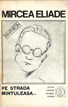 Mircea Eliade - Proză fantastică III (Pe strada Mântuleasa; În curte la Dionis; Ghicitor în pietre) Books, Movies, Movie Posters, Movie, Bucharest, Writers, Lyrics, Modern History, Libros