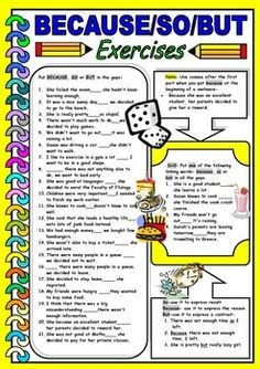 It's a worksheet on the use of some basic linking words-because, so and but with exercises and explanations. It can be used for teenagers as well as for adults at elementary level.