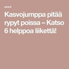 Kasvojumppa pitää rypyt poissa – Katso 6 helppoa liikettä! Healthy Habits, Healthy Tips, Natural Living, Excercise, Personal Trainer, Gym Workouts, Pilates, Health And Beauty, Feel Good