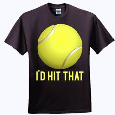 I'd #Hit #That #Tennis T #Shirt Quote