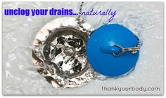 How to unclog your drain without nasty harsh chemicals / http://thankyourbody.com/unclog-drain-with-homemade-drano/