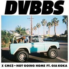 DVBBS CMC$ Gia Koka - Not Going Home