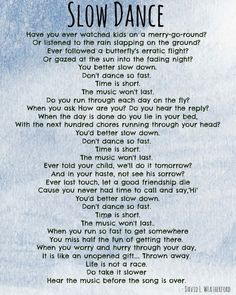 """""""Slow Dance"""" poem by David L. Weatherford...slow down, time is short."""