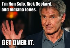 Harrison Ford aka Deckard, Han Solo and Indiana Jones.