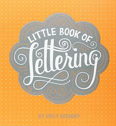 Little Book of Lettering: Emily Gregory: 9781452112022: Amazon.com: Books