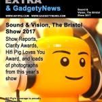 Where can you get all the photos and coverage of this year\\\'s Sound and Vision (aka The Bristol) show for free?GagdetyNews and Hifi Pig have done it again.In this Bristol Show special edition you will find all our show reports, The Clarity Alliance Award winners, The Hifi Pig Loves You ...
