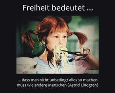 Freiheit bedeutet... ...dass man nicht unbedingt alles so machen muss wie andere Menschen. - Astrid Lindgren #zitat #zitate #spruch #sprüche #worte #wahreworte #schöneworte