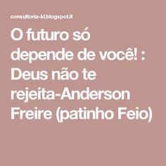 O futuro só depende de você! : Deus não te rejeita-Anderson Freire (patinho Feio)