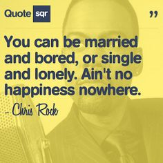 You can be married and bored, or single and lonely. Ain't no happiness nowhere. Christian Louboutin Sale, Debbie Downer, Chris Rock, Stand Up Comedy, Relationships Love, Black History, Lonely, Wise Words, I Laughed