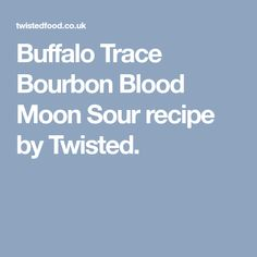 Buffalo Trace Bourbon Blood Moon Sour recipe by Twisted.