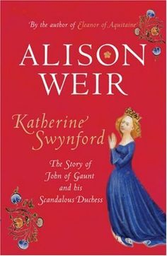 Girl with her Head in a Book: Katherine, Anya Seton vs. Katherine Swynford, Alison Weir