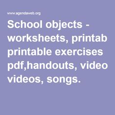 School objects - worksheets, printable exercises pdf,handouts, videos, songs.