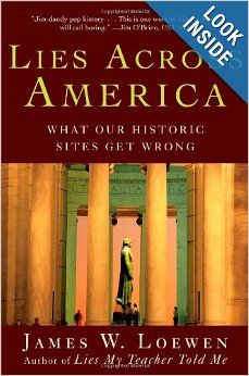 Lies Across America: What Our Historic Sites Get Wrong: James W. Loewen