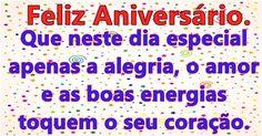 Feliz Aniversário, Que neste dia especial apenas a alegria, o amor e as boas energias toquem o seu coração.