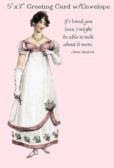Jane Austen Quote, If I Loved You Less I Might Be Able To Talk About It More  White #envelope included with card; both are packaged in a clear cello wrapper.  FREE SHIPPING ... #quotes #hat #pink #rose #funny #love