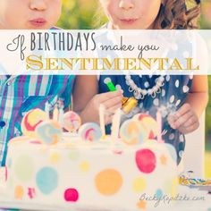 """Does your child's birthday make you a little sappy and nostalgic? Here's an encouraging perspective on the pangs of watching our children grow up. """"If Birthdays Make You Sentimental"""" from Time Out with Becky Kopitzke - Christian devotions, encouragement and advice for moms and wives."""