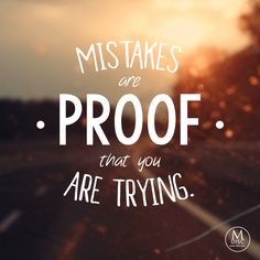 Mistakes are proof that you are trying. - Unknown #mistakes #life #quote…