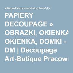 PAPIERY DECOUPAGE » OBRAZKI, OKIENKA, DOMKI - DM | Decoupage Art-Butique Pracownia Plastyczna