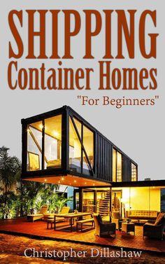 Shipping Container Homes: For Beginners, Tiny House, Shipping Container House, Tiny Homes, Shipping Containers, Small Homes. (Shipping Container Books, ... Home, Tiny House Living Books Book 3) - Kindle edition by Christopher Dillashaw. Arts & Photography Kindle eBooks @ Amazon.com.