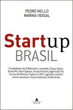 Startup Brasil.  Neste livro, os autores Pedro Mello e Marina Vidigal apresentam a trajetória de empreendedores brasileiros que transformaram o país a partir dos seus negócios. Um verdadeiro guia para aquelas pessoas que desejam se aventurar no mundo do empreendedorismo.
