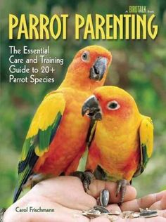 Parrot Parenting: The Essential Care and Training Guide to 20+ Parrot Species