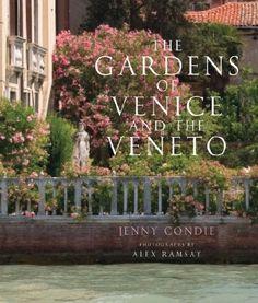 The Gardens of Venice and the Veneto: Amazon.co.uk: Jenny Condie, Alex Ramsay: Books