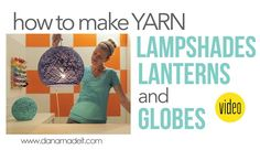 New VIDEO! How to make giant Yarn Lampshades, Lanterns, and Globes | MADE