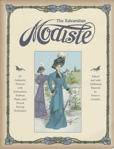 The Edwardian Modiste: 85 Authentic Patterns With Instructions, Fashion Plates, and Period Sewing Techniques by Frances Grimble,http://www.amazon.com/dp/0963651714/ref=cm_sw_r_pi_dp_o0qHsb1E1CHFAHBQ