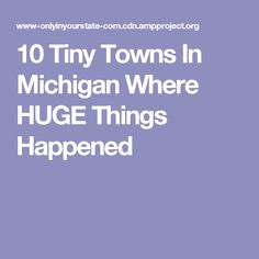 10 Tiny Towns In Michigan Where HUGE Things Happened