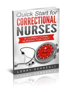 Is Correctional Nursing for You?: Quick Start for Correctional Nurses (Volume 1)