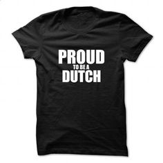 Proud to be DUTCH - #graphic hoodies #purple hoodie. BUY NOW => https://www.sunfrog.com/Names/Proud-to-be-DUTCH-113454981-Guys.html?60505