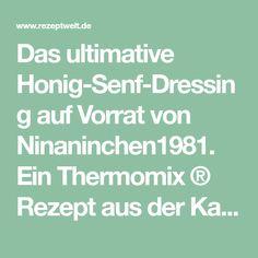 Das ultimative Honig-Senf-Dressing auf Vorrat von Ninaninchen1981. Ein Thermomix ® Rezept aus der Kategorie Saucen/Dips/Brotaufstriche auf www.rezeptwelt.de, der Thermomix ® Community.