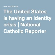 The United States is having an identity crisis | National Catholic Reporter