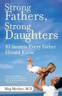 """Strong Fathers, Strong Daughters: 10 Secrets Every Father Should Know."""" by Dr. Meg Meeker. """"If you are a dad of a daughter, this is an absolute, non-negotiable, must-read. Want to know who is the most important person in a young girl's life? According to Dr. Meeker -- and all of her research -- it's her father. This book changed everything for me."""""""