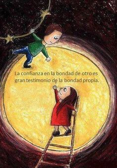 La confianza en la bondad de otros es gran testimonio de la bondad propia...