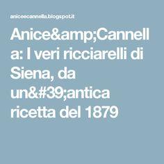Anice&Cannella: I veri ricciarelli di Siena, da un'antica ricetta del 1879