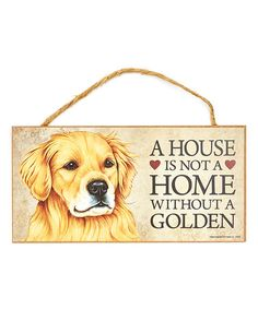 Loving this Golden Retriever 'House Is Not a Home' Wall Plaque on #zulily! #zulilyfinds