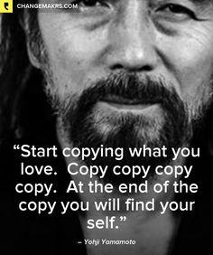 -Yohji Yamamoto, find yourself                                                                                                                                                     More