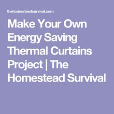Make Your Own Energy Saving Thermal Curtains Project | The Homestead Survival