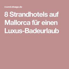8 Strandhotels auf Mallorca für einen Luxus-Badeurlaub