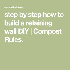 step by step how to build a retaining wall DIY | Compost Rules.