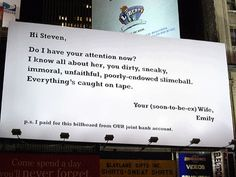 Wish I had the money to do that?    the billboard at 54th Street and 7th Avenue    Read more: http://www.businessinsider.com/billboard-featuring-a-wifes-divorce-message-to-a-cheating-husband-just-wont-die-2012-2#ixzz1lA7bJp4K